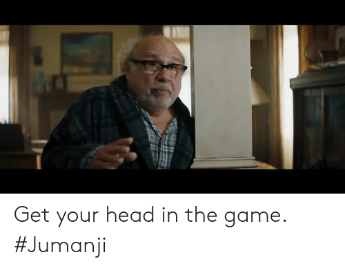 Head, Memes, and The Game: Get your head in the game. #Jumanji