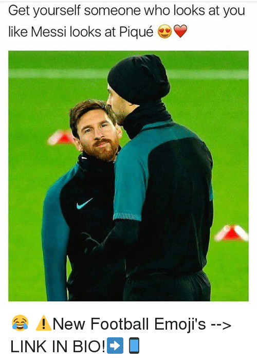 Memes, 🤖, and Pique: Get yourself someone who looks at you  like Messi looks at Piqué 😂 ⚠️New Football Emoji's --> LINK IN BIO!➡️📱