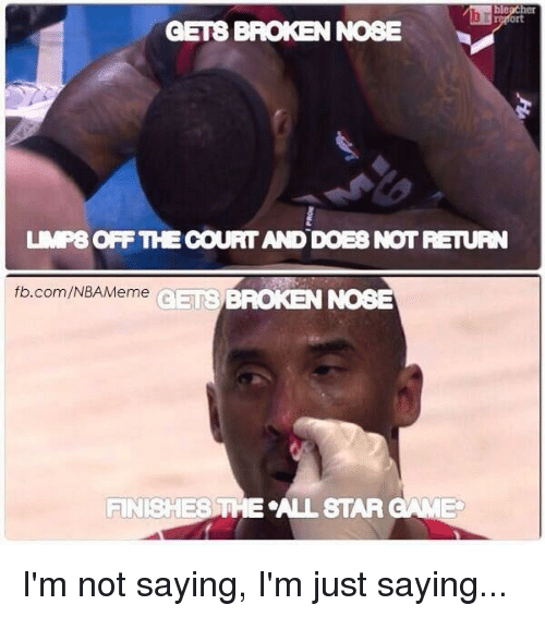 Memes, 🤖, and Nose: GETB BROKENNOBE  UP8OFFTHECOURTANDDOEB NOT RETURN  fb.com/NBAMeme  GETS BROKEN NOSE  FINISHES THE ALLSTAR GAME I'm not saying, I'm just saying...