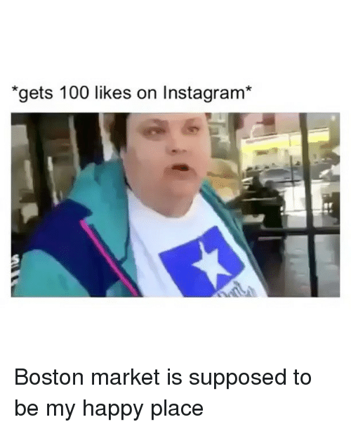gets 100 likes on instagram boston market is supposed to 20093753 boston market memes
