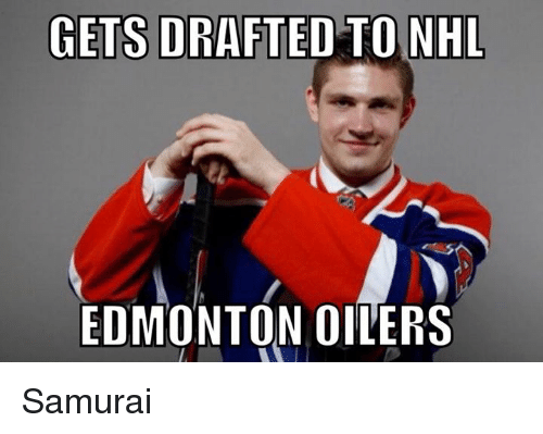 gets drafted to nhl edmonton oilers samurai 18142761 gets drafted to nhl edmonton oilers samurai hockey meme on me me