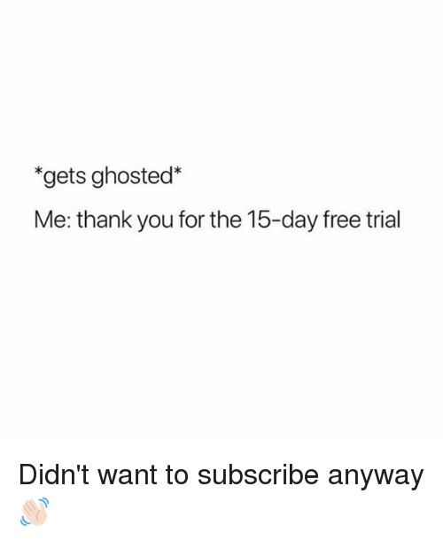 Thank You, Free, and Girl Memes: *gets ghosted*  Me: thank you for the 15-day free trial Didn't want to subscribe anyway 👋🏻