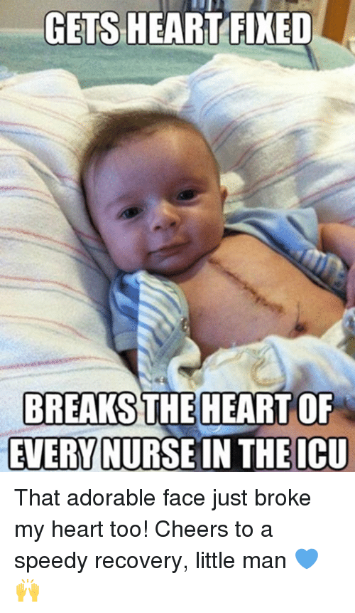 Memes, Heart, and Adorable: GETS HEART FIXED  BREAKS THE  HEART OF  EVERY NURSE IN THE ICU That adorable face just broke my heart too!  Cheers to a speedy recovery, little man 💙🙌