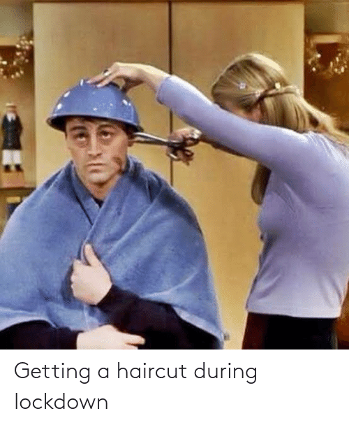 Getting a Haircut During Lockdown | Haircut Meme on ME.ME