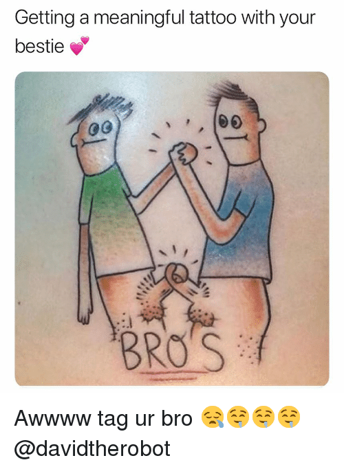 Dank, Tattoo, and Bro: Getting a meaningful tattoo with your  bestie  BRO'S Awwww tag ur bro 😪🤤🤤🤤 @davidtherobot