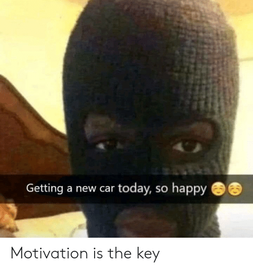 Happy, Today, and Car: Getting a new car today, so happy Motivation is the key