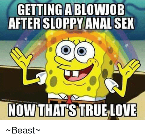 Anal Sex, Memes, and Sex: GETTING ABLOWJOB  AFTER SLOPPY ANAL SEX  NOW THAT STRUELOVE ~Beast~