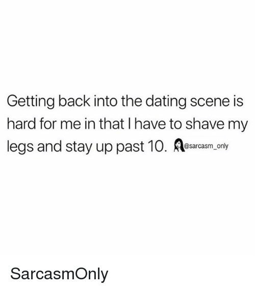 Dating, Funny, and Memes: Getting back into the dating scene is  hard for me in that I have to shave my  legs and stay up past 10.  @sarcasm_only SarcasmOnly