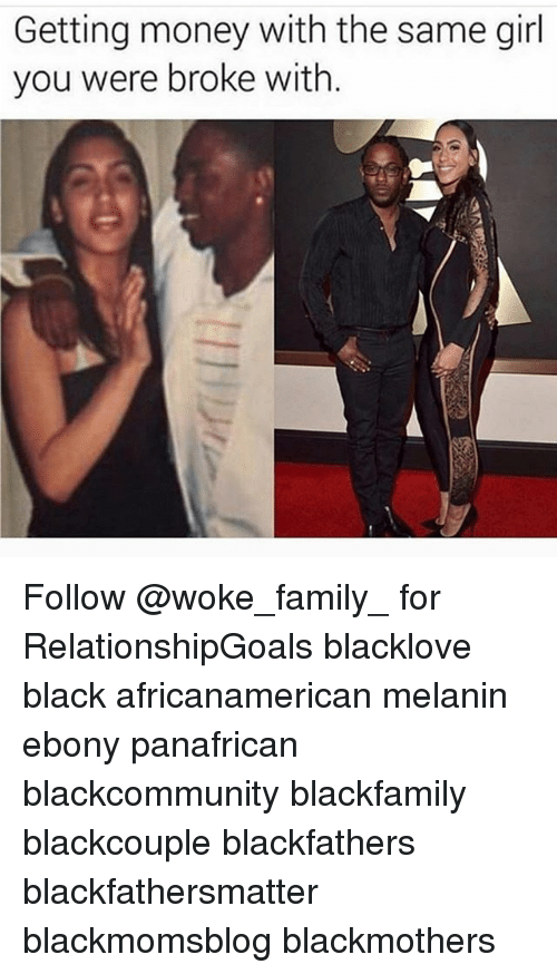 Family, Memes, and Money: Getting money with the same girl  you were broke with Follow @woke_family_ for RelationshipGoals blacklove black africanamerican melanin ebony panafrican blackcommunity blackfamily blackcouple blackfathers blackfathersmatter blackmomsblog blackmothers
