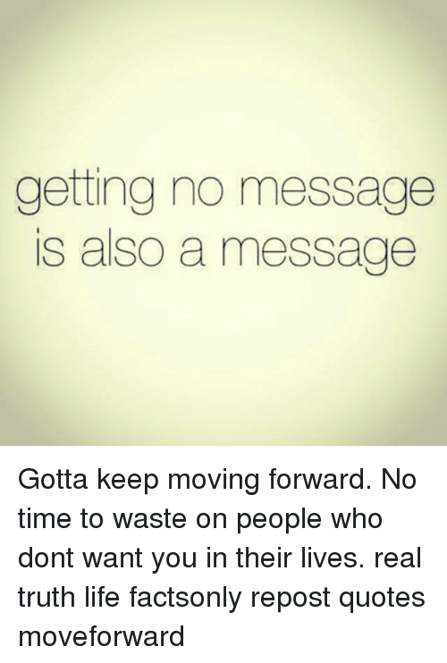 Moving Forward Quotes | Getting No Message Is Also A Message Gotta Keep Moving Forward No