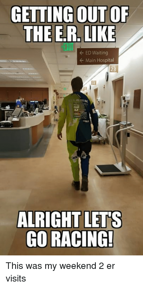 Ed, Edd N Eddy, Hospital, and Maine: GETTING OUT OF  THE E.R. LIKE  ED Waiting  Main Hospital  ALRIGHT LETS  GO RACING! This was my weekend 2 er visits