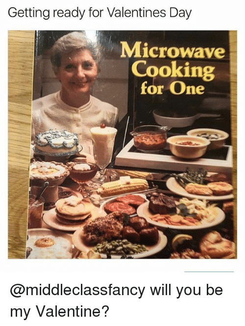 Funny, Girl Memes, and Microwave: Getting ready for Valentines Da)y  Microwave  Cooking  for One @middleclassfancy will you be my Valentine?