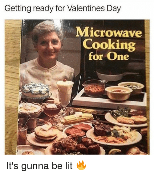 Memes, 🤖, and Microwave: Getting ready for Valentines Day  Microwave  Cooking  for one It's gunna be lit 🔥