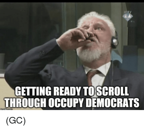Memes, 🤖, and Through: GETTING READY TOSCROLL  THROUGH OCCUPY DEMOCRATS (GC)