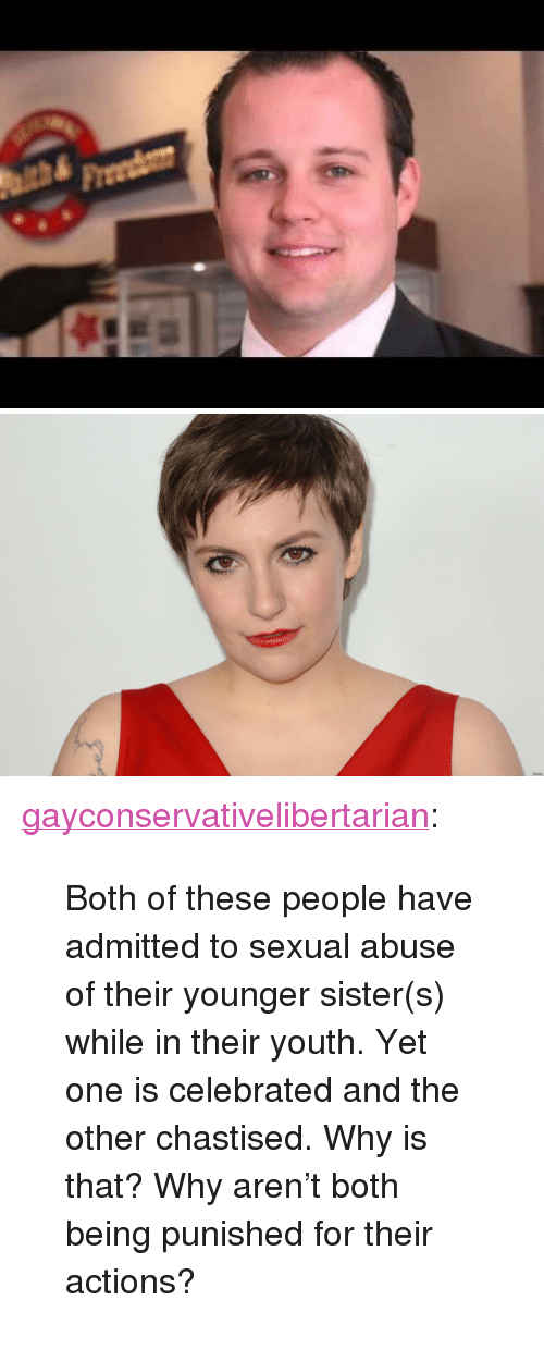 """Tumblr, Blog, and Http: Getty <p><a href=""""http://gayconservativelibertarian.tumblr.com/post/119637911511/both-of-these-people-have-admitted-to-sexual-abuse"""" class=""""tumblr_blog"""">gayconservativelibertarian</a>:</p>  <blockquote><p>Both of these people have admitted to sexual abuse of their younger sister(s) while in their youth. Yet one is celebrated and the other chastised. Why is that? Why aren't both being punished for their actions?</p></blockquote>"""