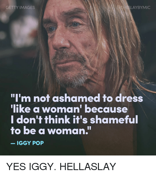 getty images laybymic im not ashamed to dress like a 8878735 ✅ 25 best memes about dressed like a woman dressed like a