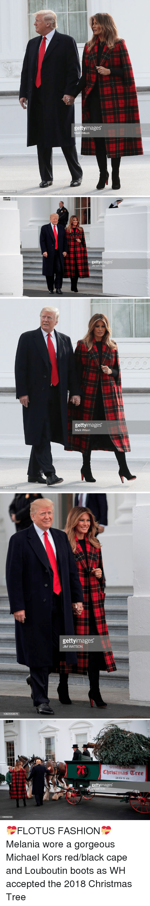 Christmas, Fashion, and Michael Kors: gettyimages  Mark Wilson   gettyimages  JIM WATSON   t.  gettyimages  Mark Wilson  1063550792   gettyimages  JIM WATSON  1063550676   Christmas ¢tre  20개 8  gettyimages  JIM WATSON  1063550726 💝FLOTUS FASHION💝 Melania wore a gorgeous Michael Kors red/black cape and Louboutin boots as WH accepted the 2018 Christmas Tree