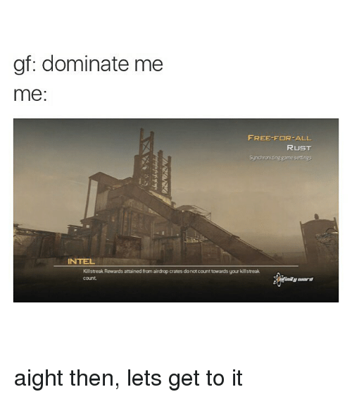 Funny, Memes, and Free: gf: dominate me  me:  FREE FOR-ALL  RUST  Syndronizing game set ng  INTEL  Killstreak Rewards attained from airdrop crates do not count towards your killstreak aight then, lets get to it