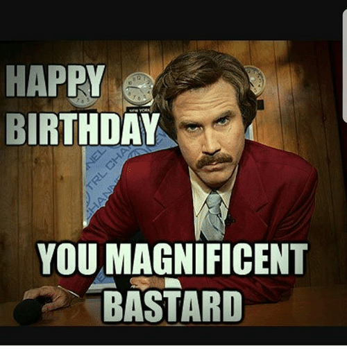 gg happy birthday you magnificent bastard 19365051 25 best happy birthday you magnificent bastard memes freedom and