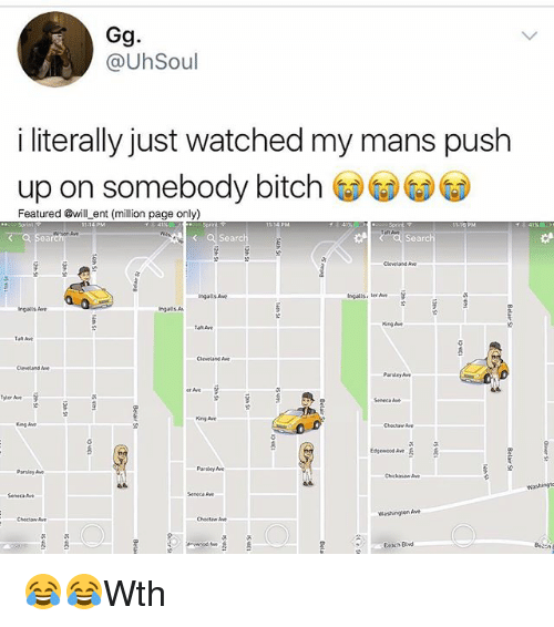 Gg, Memes, and 🤖: Gg.  @UhSoul  i literally just watched my mans push  up on somebody bitch GDⓦGDe  Featured @will ent (million page only)  a searc  Searc  Clevetand Av  Ingalls Ave  Ingalls.  1er Ase  galls A  King  Tyler  King Ave  Choctaw Ave  Eegemeod Ave  Parsley Awe  Parsleye  Seneca Ave  Washington Ave  Choctaw A  Choctaw Ave  Eoch Blvd 😂😂Wth