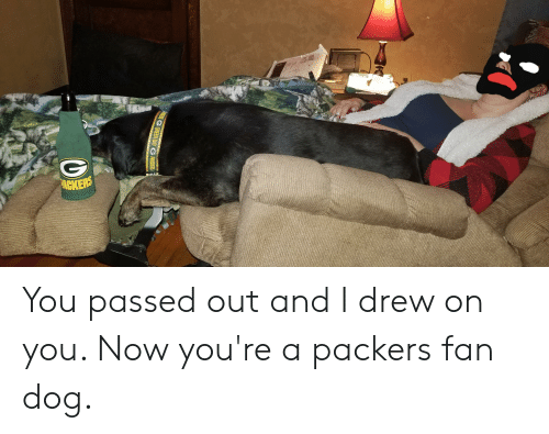 Packers, Dog, and You: GGREENBAYGI You passed out and I drew on you. Now you're a packers fan dog.