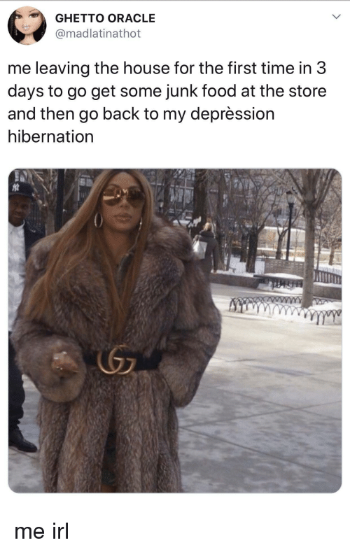Food, Ghetto, and Depression: GHETTO ORACLE  madlatinathot  me leaving the house for the first time in 3  days to go get some junk food at the store  and then go back to my deprèssion  hibernation me irl