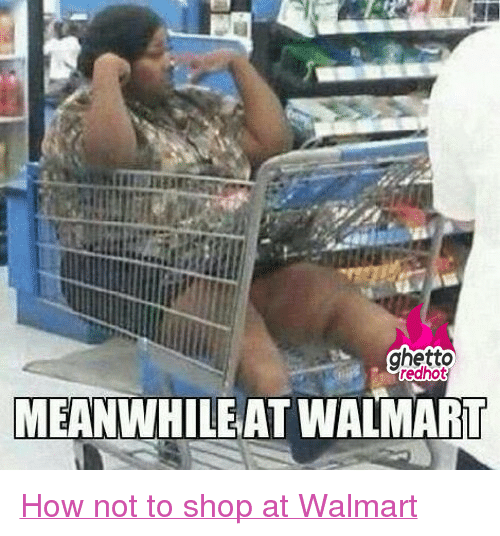 """Ghetto, Walmart, and Http: ghetto  redhot  MEANWHILEAT WALMART <p class=""""tumblrize-linkback""""><a href=""""http://www.ghettoredhot.com/meanwhile-at-walmart/"""" title=""""Go to original post at Ghetto Red Hot"""" rel=""""bookmark"""">How not to shop at Walmart</a></p>"""