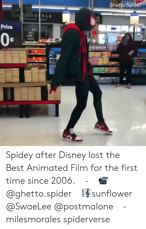 Disney, Ghetto, and Memes: Ghetto Spid  STYLE  Price  0 Spidey after Disney lost the Best Animated Film for the first time since 2006.⠀ -⠀ 📹@ghetto.spider⠀ 🎼sunflower @SwaeLee @postmalone⠀ -⠀ milesmorales spiderverse