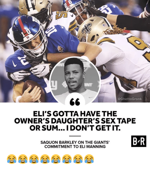 Eli Manning, Sex, and Giants: @GhettoGronk  ELI'S GOTTA HAVE THE  OWNER'S DAUGHTER'S SEX TAPE  OR SUM... I DON'T GETIT.  BR  SAQUON BARKLEY ON THE GIANTS'  COMMITMENT TO ELI MANNING 😂😂😂😂😂😂😂😂