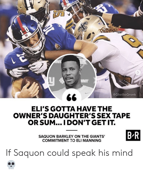 Eli Manning, Nfl, and Sex: @GhettoGronk  ELI'S GOTTA HAVE THE  OWNER'S DAUGHTER'S SEX TAPE  OR SUM... I DON'T GET IT.  B R  SAQUON BARKLEY ON THE GIANTS'  COMMITMENT TO ELI MANNING If Saquon could speak his mind 💀