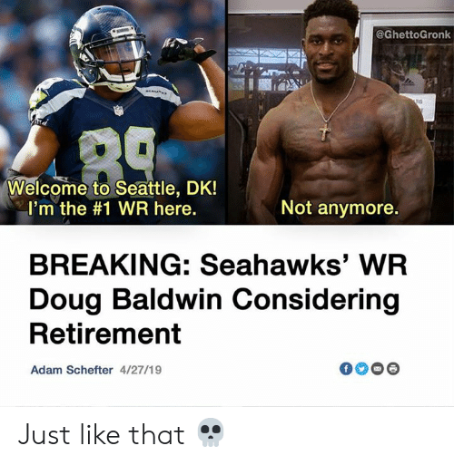 Doug, Nfl, and Seahawks: @GhettoGronk  Welcome to Seattle DK!  i I'm the #1 WR here.  Not anymore.  BREAKING: Seahawks' WR  Doug Baldwin Considering  Retirement  Adam Schefter 4/27/19 Just like that 💀