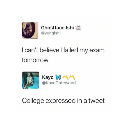 College, Tomorrow, and Ghostface: Ghostface Ishi e  @yungishi  I can't believe l failed my exam  tomorroW  Kaycm  @KaycGatewood  College expressed in a tweet