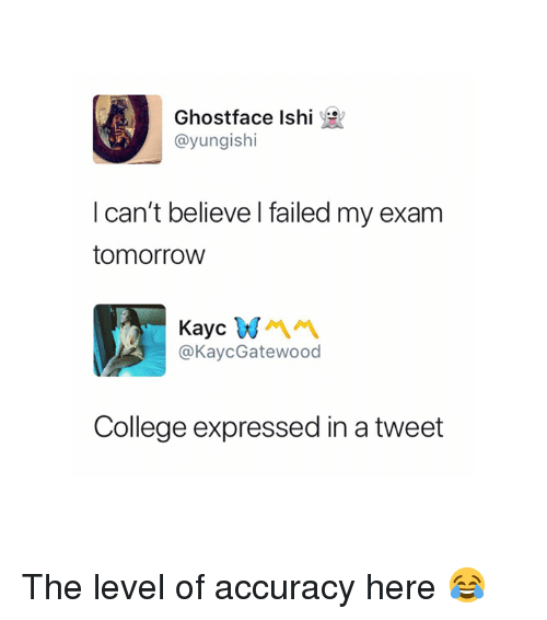 College, Tomorrow, and Ghostface: Ghostface lshi e'  @yungishi  I can't believe l failed my exam  tomorroW  @KaycGatewood  College expressed in a tweet The level of accuracy here 😂