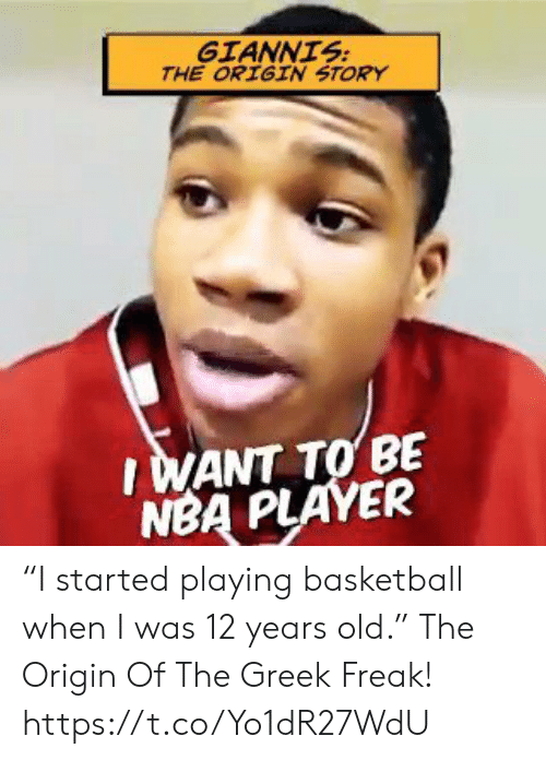 "Basketball, Memes, and Nba: GİANNIS  THE ORIGIN STORY  I WANT TO BE  NBA PLAYER ""I started playing basketball when I was 12 years old.""   The Origin Of The Greek Freak!  https://t.co/Yo1dR27WdU"
