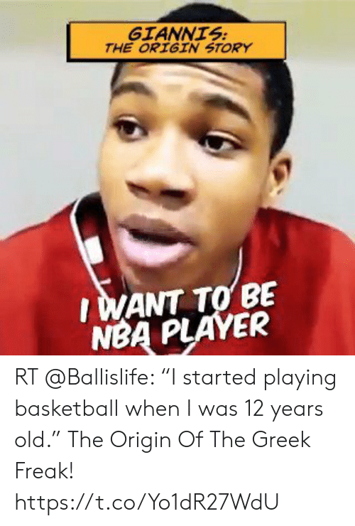 "Basketball, Memes, and Nba: GİANNIS  THE ORIGIN STORY  I WANT TO BE  NBA PLAYER RT @Ballislife: ""I started playing basketball when I was 12 years old.""   The Origin Of The Greek Freak!  https://t.co/Yo1dR27WdU"