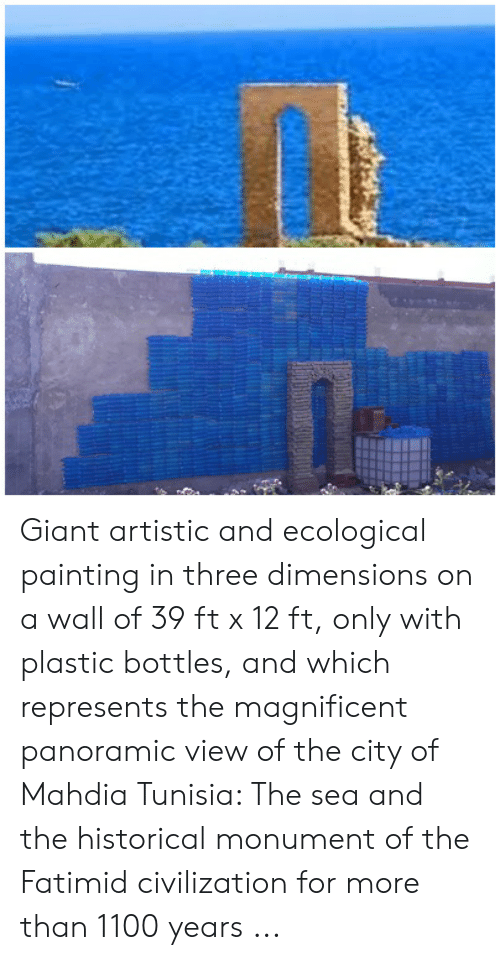 Giant, Historical, and Magnificent: Giant artistic and ecological painting in three dimensions on a wall of 39 ft x 12 ft, only with plastic bottles, and which represents the magnificent panoramic view of the city of Mahdia Tunisia: The sea and the historical monument of the Fatimid civilization for more than 1100 years ...