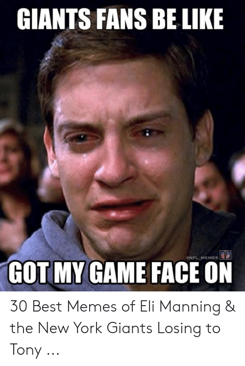 Giants Fans Be Like Onfl Memes Gotmy Game Face On 30 Best