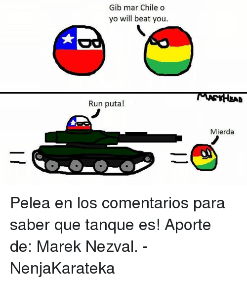 Dank, Run, and Beats: Gib mar Chile o  yo will beat you.  Run puta!  Mierda Pelea en los comentarios para saber que tanque es! Aporte de: Marek Nezval.  -NenjaKarateka