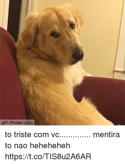 Gif, Pt-Br (Brazilian Portuguese), and Com: gif-finder.com to triste com vc..............  mentira to nao heheheheh https://t.co/TIS8u2A6AR