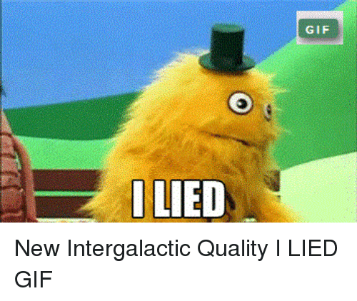 Gif, New, and I Lied: GIF  ILIED New Intergalactic Quality I LIED GIF