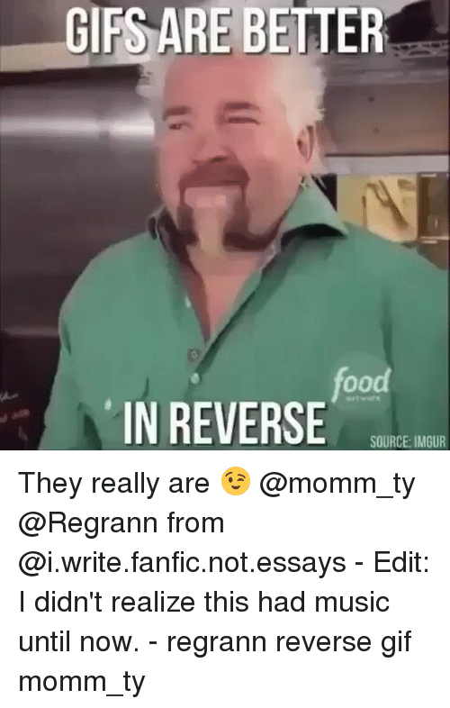 Food, Gif, and Memes: GIFS ARE BETTER  food  IN REVERSE  SOURCE: IMGUR They really are 😉 @momm_ty @Regrann from @i.write.fanfic.not.essays - Edit: I didn't realize this had music until now. - regrann reverse gif momm_ty