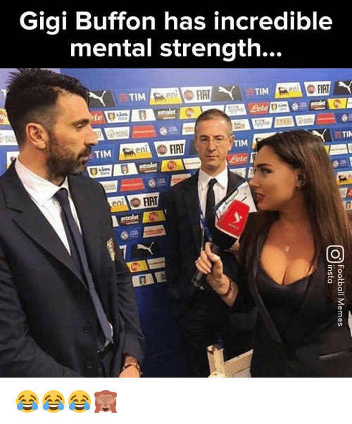 Memes, Fiat, and 🤖: Gigi Buffon has incredible  mental strength...  TIM  TIM  FIAT  ent  Bete  TIN  TIM  TIM  ntralot P  eFIAT  eni 😂😂😂🙈