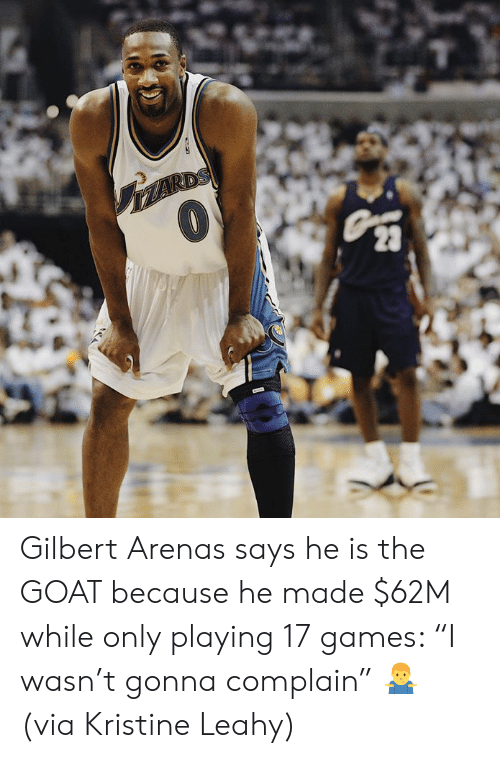 "Goat, Gilbert Arenas, and Games: Gilbert Arenas says he is the GOAT because he made $62M while only playing 17 games: ""I wasn't gonna complain"" 🤷‍♂️  (via Kristine Leahy)"