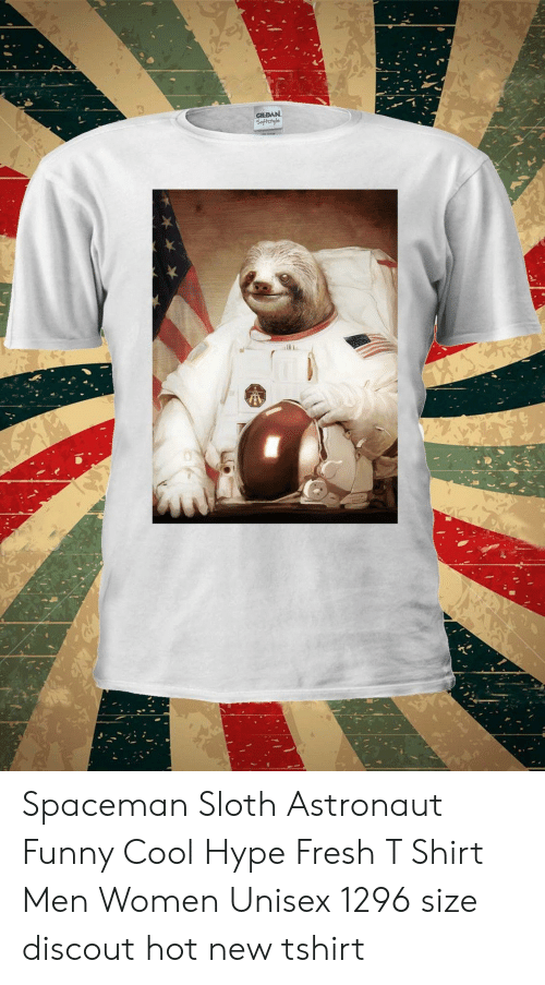 4824b33d02 Fresh, Funny, and Hype: GILDAN Softctyle Spaceman Sloth Astronaut Funny  Cool Hype Fresh. Spaceman Sloth Astronaut Funny Cool Hype Fresh T Shirt ...