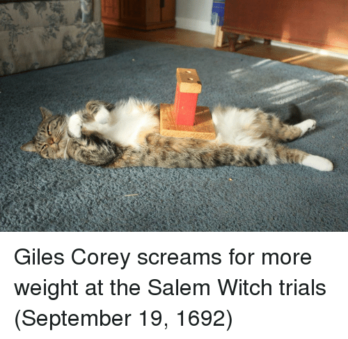 Salem, Witch, and Salem Witch Trials: Giles Corey screams for more weight at the Salem Witch trials (September 19, 1692)