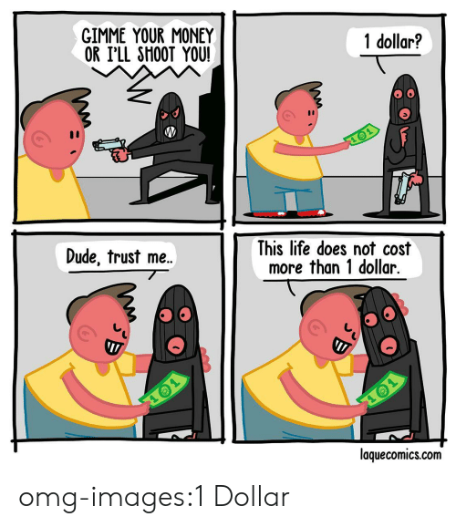 Dude, Life, and Money: GIMME YOUR MONEY  OR I'LL SHOOT YOU!  1 dollar?  Dude, trust me..  This life does not cost  more than 1 dollar.  laquecomics.com omg-images:1 Dollar