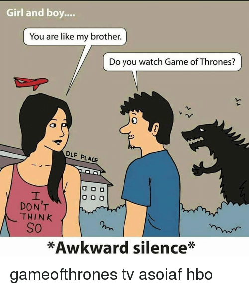 Girl And Boy You Are Like My Brother Do You Watch Game Of Thrones
