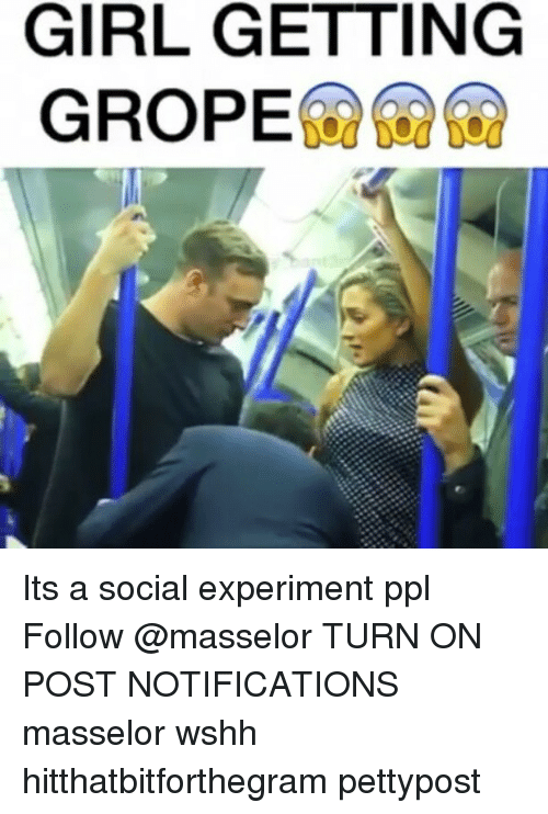 Memes, Wshh, and 🤖: GIRL GETTING  GROPE Its a social experiment ppl Follow @masselor TURN ON POST NOTIFICATIONS masselor wshh hitthatbitforthegram pettypost