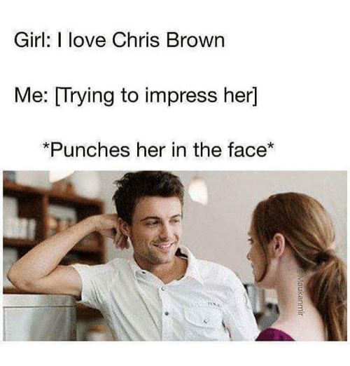 girl i love chris brown me trying to impress her 12330550 girl i love chris brown me trying to impress her *punches her in