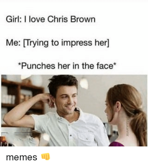 girl i love chris brown me trying to impress her 13641129 girl i love chris brown me trying to impress her *punches her in